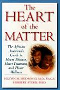 Heart of the Matter The African Americans Guide to Heart Disease Heart Treatment & Heart Wellness