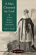 A Man Cleansed by God: A Novel Based on the Life of Saint Patrick