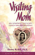Visiting Mom An Unexpected Gift A Guide