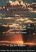 Restore Your Magnificence: A Life-Changing Guide to Reclaiming Your Self-Esteem: Complete Your Past, Assess Your Present, Design Your Future