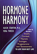 Hormone Harmony How to Balance Insulin Cortisol Thyroid Estrogen Progesterone & Testosterone to Live Your Best Life