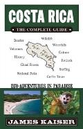 Costa Rica The Complete Guide 1st Edition Eco Adventures in Paradise