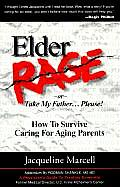 Elder Rage 2nd Edition How to Survive Caring for Aging Parents