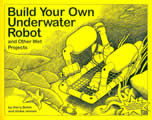 Build Your Own Underwater Robot: And Other Wet Projects Cover