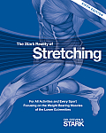 The Stark Reality of Stretching: For All Activities and Every Sport Focusing on the Weight Bearing Muscles of the Lower Extremities