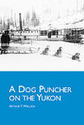 A Dog Puncher on the Yukon (Wolf Creek Classics)
