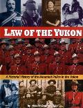 Law of the Yukon: A Pictorial History of the Mounted Police in the Yukon