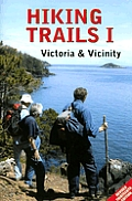 Hiking Trails I: Victoria and Vicinity: Covering the Capital Regional District Including Portland and Sidney Islands