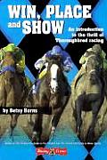 Win Place & Show An Introduction to the Thrill of Thoroughbred Racing