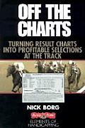 Off the Charts Turning Result Charts Into Profitable Selections at the Track