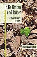 To Be Broken & Tender A Quaker...