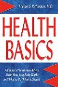 Health Basics A Doctors Plainspoken Advice about How Your Body Works & What to Do When It Doesnt