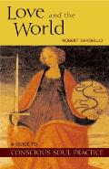Love and the World: A Guide to Conscious Soul Practice