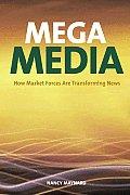 Mega Media How Market Forces Are Transforming News
