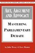 Art Argument & Advocacy Mastering Parliamentary Debate