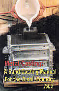 Metal Casting Volume 2 A Sand Casting Manual for the Small Foundry