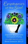 Epiphanies of the Soul: Empower Yourself With Therapeutic Poetry