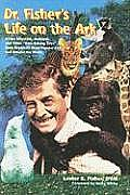 Dr Fishers Life on the Ark Green Alligators Bushman & Other Hare Raising Tales from Americas Most Popular Zoo & Around the World