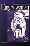 """The Hungry Woman: The Hungry Woman: A Mexican Medea """"And Heart of the Earth: A Popul Vuh Story"""