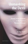 Unmasking the Devil: Dramas of Sin and Grace in the World of Flannery O'Connor