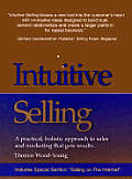 Intuitive Selling: A Practical, Holistic Approach to Sales and Marketing That Gets Results