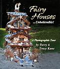 Fairy Houses... Unbelievable!: A Photographic Tour