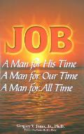 Job: a Man for His Time, a Man for Our Time, a Man for All Time