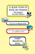 A Quick Guide To Book-On-Demand Printing Revised Edition by Roger Macbride Allen