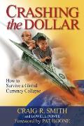 Crashing the Dollar How to Survive a Global Currency Crisis