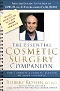 Essential Cosmetic Surgery Companion Dont Consult a Cosmetic Surgeon Without This Book