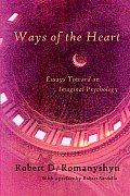 Ways of the Heart Essays Toward an Imaginal Psychology