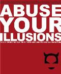 Abuse Your Illusions: The Disinformation Guide to Media Mirages and Establishment Lies Cover