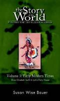 Story of the World: History for the Classical Child #03: Story of the World, Volume 3: Early Modern Times: From Elizabeth the First to the Fourty-Niners