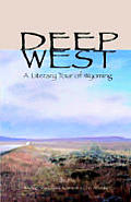 Deep West A Literary Tour Of Wyoming