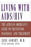 Living with AIDS HIV The African Americans Guide to Prevention Diagnosis & Treatment
