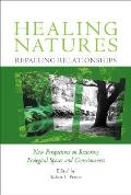Healing Natures, Repairing Relationships: New Perspectives on Restoring Ecological Spaces and Consciousness Cover