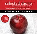Selected Shorts: Food Fictions: A Celebration of the Short Story (Selected Shorts)