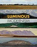 Luminous Modernism: Scandinavian Art Comes to America,: A Centennial Retrospective 1912-2012