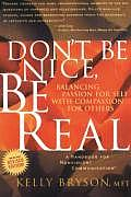 Dont Be Nice Be Real Balancing Passion for Self with Compassion for Others