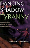 Dancing in the Shadow of Tyranny An Activists Guide to Personal Transformation in the Vortex of Social Change