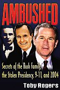 Ambushed: Secrets of the Bush Family, the Stolen Presidency, 9-11, and 2004