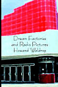 Dream Factories & Radio Pictures by Howard Waldrop
