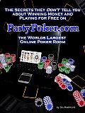 The Secrets They Don't Tell You About Winning Money and Playing for Free on PartyPoker.com, the World's Largest Online Poker Room