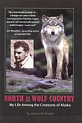 North to Wolf Country My Life Among the Creatures of Alaska