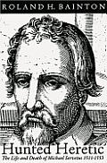 Hunted Heretic: The Life and Death of Michael Servetus, 1511-1553
