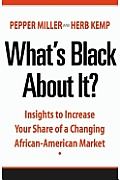 What's Black About It?: Insights To Increase Your Share of a Changing African-american Market (06 Edition)
