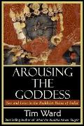 Arousing the Goddess Sex & Love in the Buddhist Ruins of India