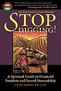 Stop Digging A Spiritual Guide to Financial Freedom & Sound Stewardship