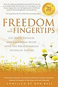 Freedom at Your Fingertips Get Rapid Physical & Emotional Relief with the Breakthrough System of Tapping