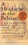A Headache in the Pelvis: A New Treatment for Chronic Pelvic Pain Syndromes Cover